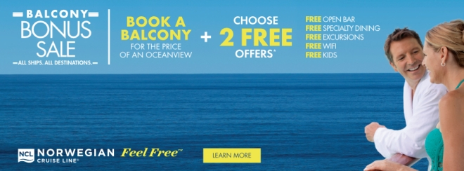 Norwegian Cruise Line Balcony Bonus Sale. All Ships. All Destinations. Book a balcony for the price of an oceanview PLUS Choose 2 Free Offers*: Free Open Bar, Free Specialty Dining, Free Excursions, Free Wifi, or Free Kids. Terms and conditions apply. Click to learn more.