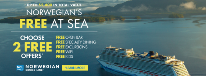 Up to $2,400 in total value: Norwegian's Free at Sea Sale. Choose 2 free offers* : Free Open Bar, Free Specialty Dining, Free Excursions, Free Wifi, Free Kids. Terms and conditions apply. Click for details.