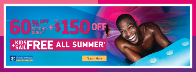 Royal Caribbean: 60% off second guest Plus up to $150 off. PLUS Kids sail FREE All Summer* Terms and conditions apply. Click to learn more.