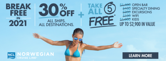Norwegian Cruise Line: Break Free in 2021 Sale. 30% off all ships. All destinations. PLUS Take All 5 Free*: Open Bar, Specialty Dining, Excursions, Wifi, Kids...Up to $2,900 in value. Terms and conditions apply. Click to learn more.