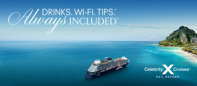 Drinks, Wi-fi, Tips* Always Included with Celebrity Cruises