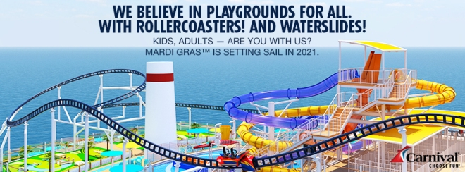 Carnival Cruise Line: We believe in playgrounds for all. With rollercoasters! And waterslides! Kids, adults – Are you with us? Mardi Gras is setting sail in 2021. click to learn more.